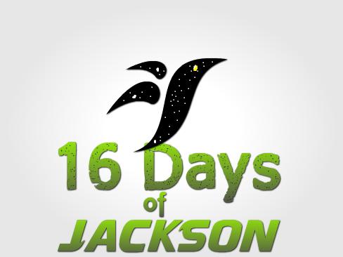 16 Days of Jackson - Day ONE (1/4)